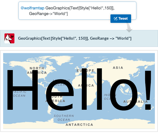 "Hello World from Tweet-a-Program: GeoGraphics[Text[Style[""Hello!"",150]],GeoRange->""World""]"