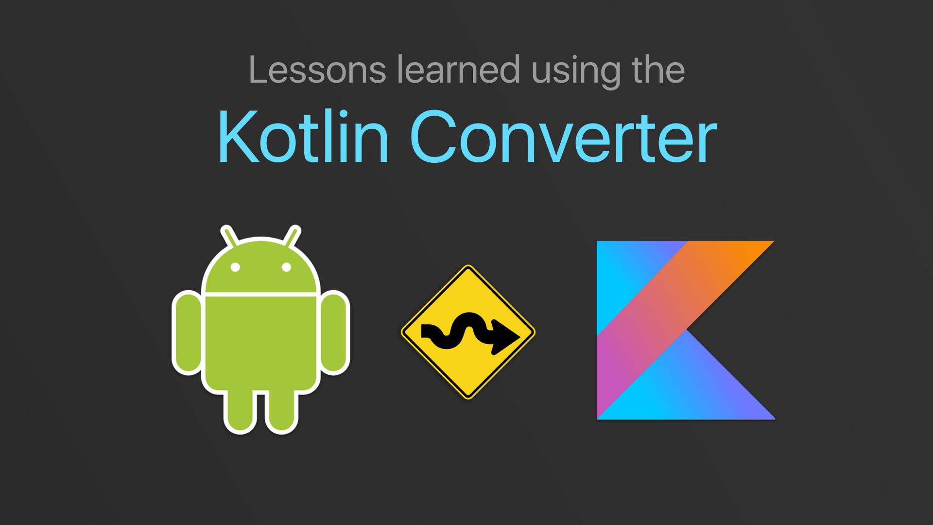 Чему я научился, конвертируя проект в Kotlin при помощи Android Studio - 1