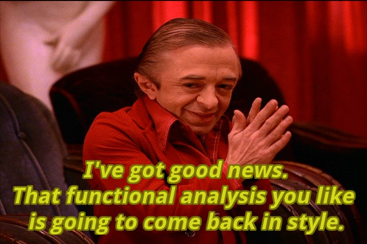 That functional analysis you like is going to come back in style