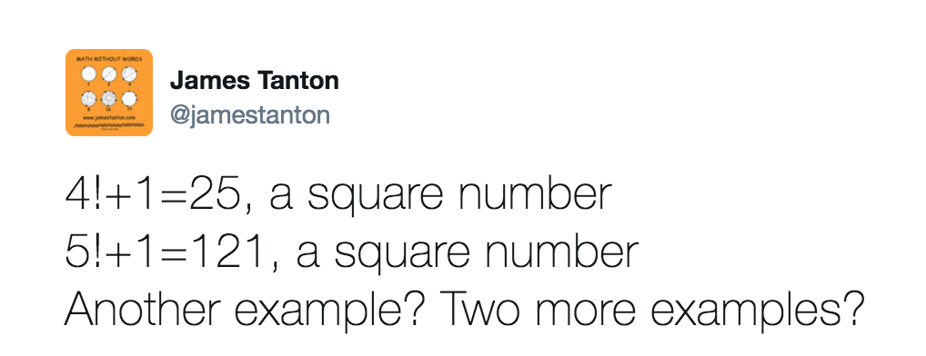 Tweet reads: 4!+1=25, a square number. 5!+1=121, a square number. Another example? Two more examples?