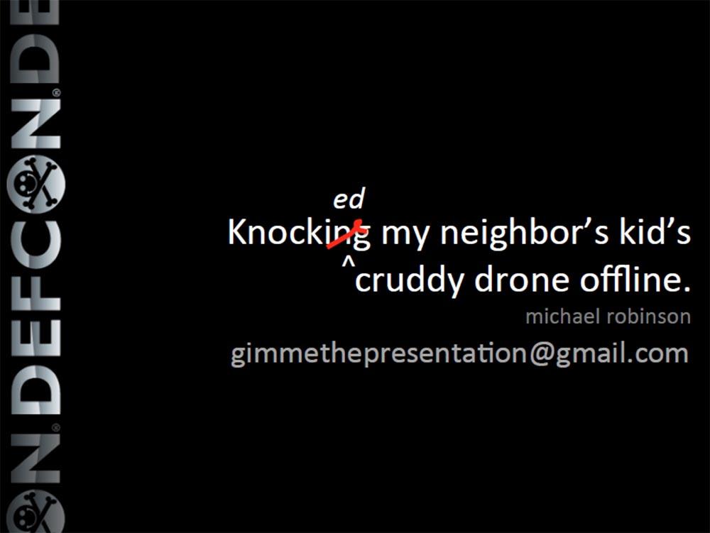 Конференция DEFCON 23. «Как я сбивал назойливый дрон соседского ребёнка». Майкл Робинсон - 35