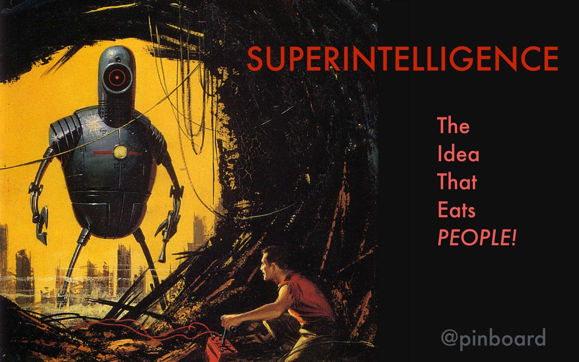 Сверхинтеллект: идея, не дающая покоя умным людям - 1