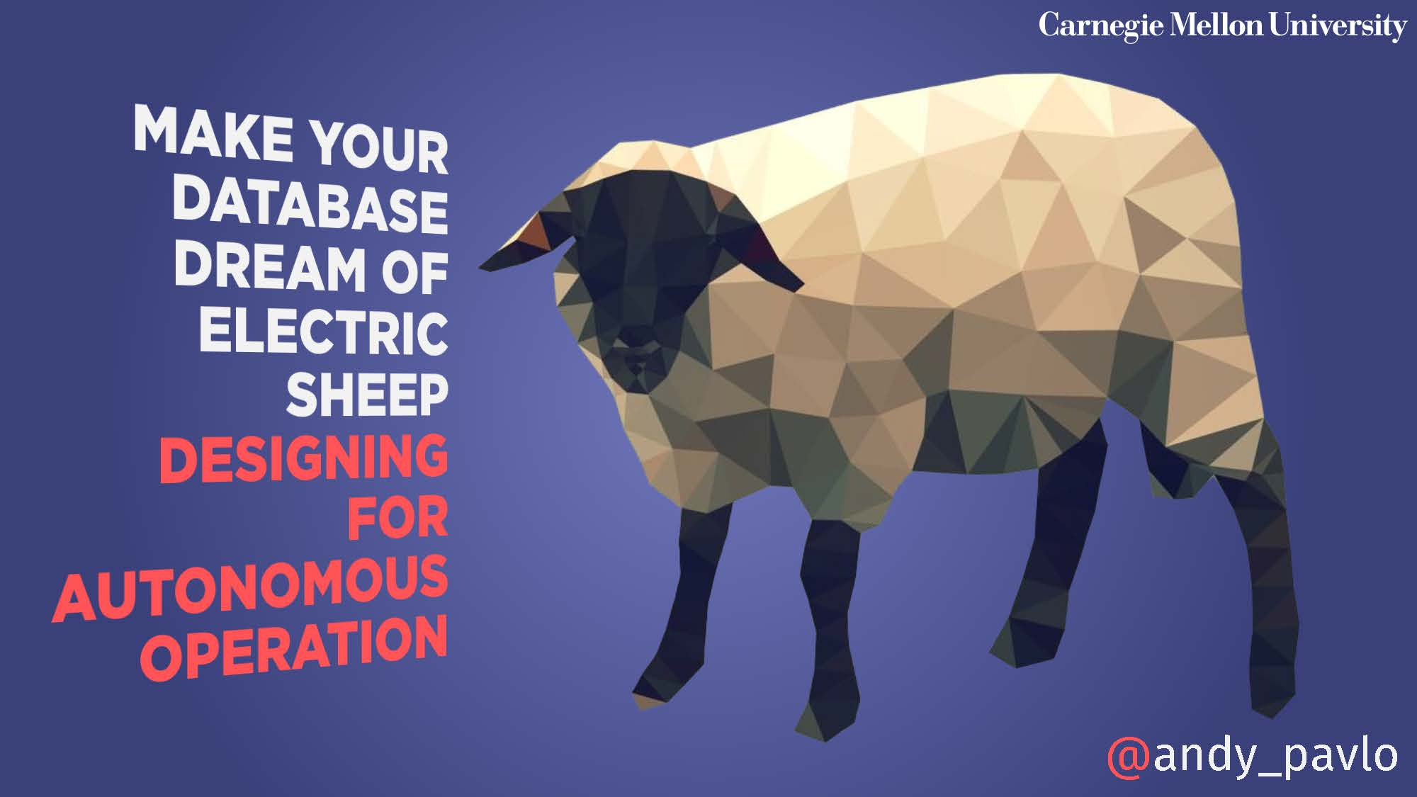 Make Your Database Dream of Electric Sheep: Designing for Autonomous Operation - 1