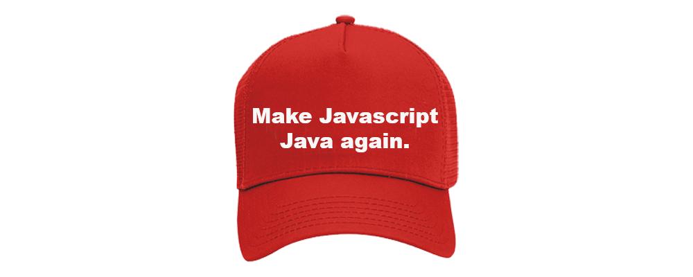 make javascript java again