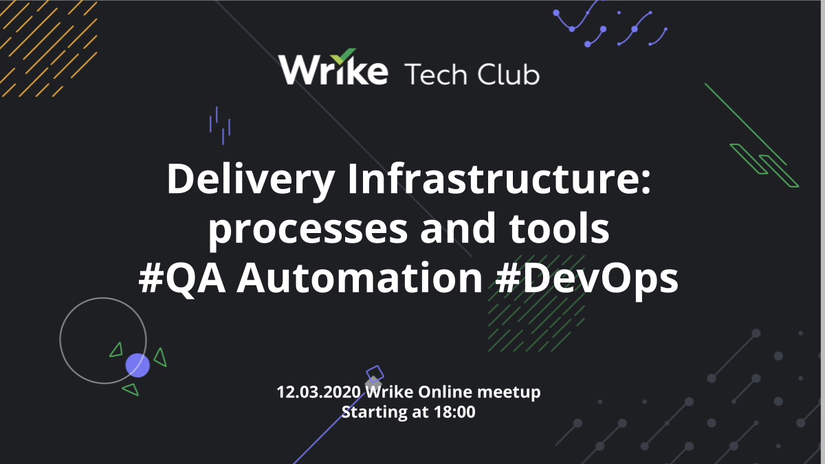 Wrike TechClub: Delivery infrastructure – processes and tools (DevOps+QAA). Доклады на английском - 1