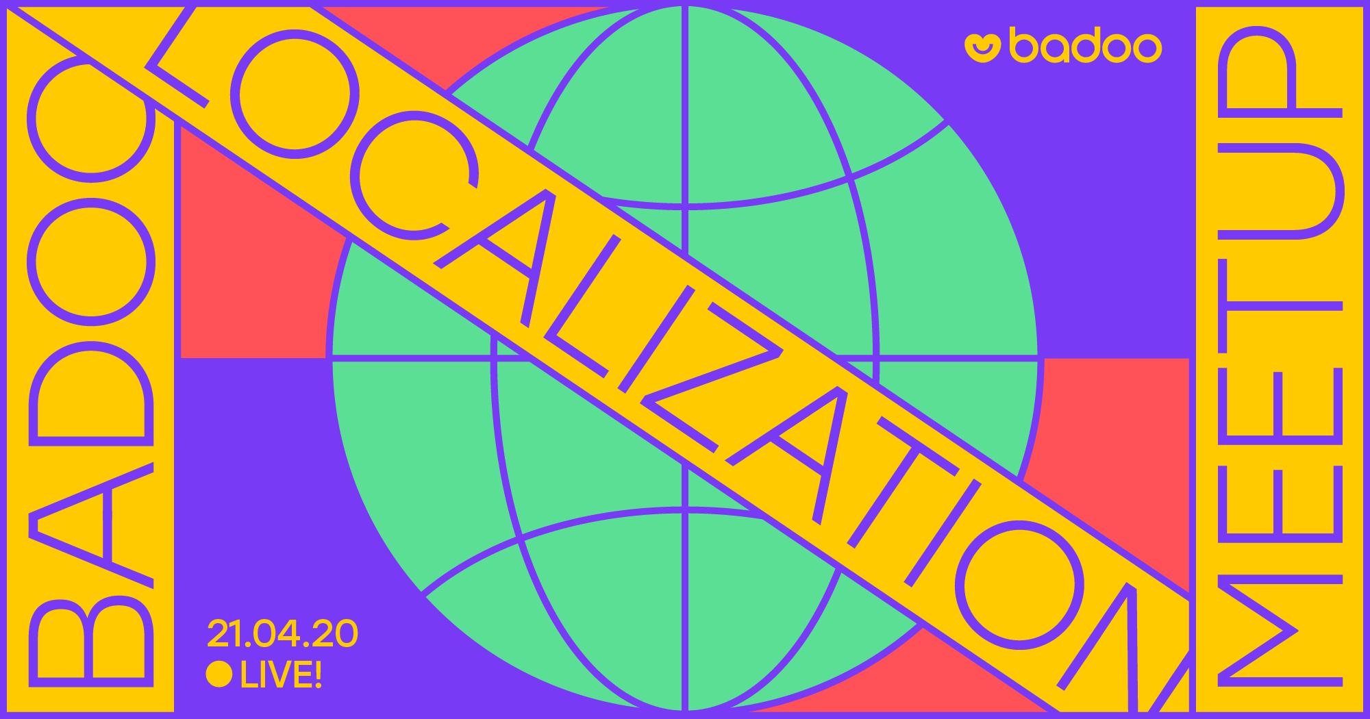 21 апреля Live! Badoo Localization Meetup - 1