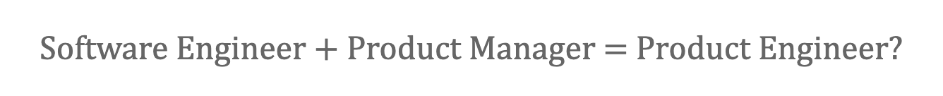 Software Engineer + Product Manager=Product Engineer? - 5
