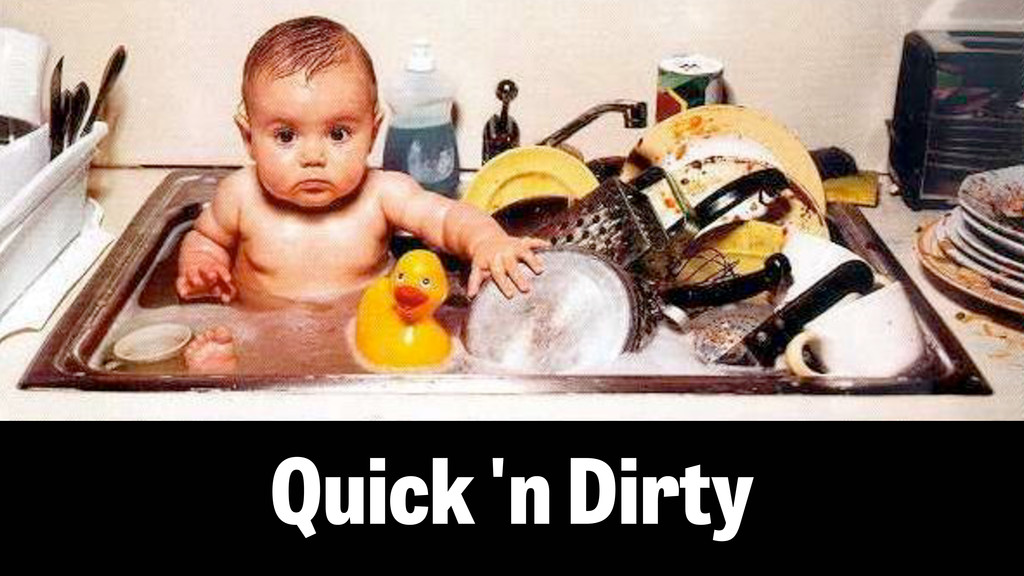 Quick'n Dirty
