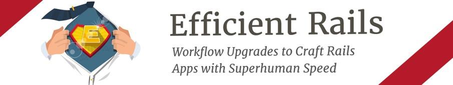 Efficient Rails — новая книга по оптимизации процесса разработки Rails-приложений - 1