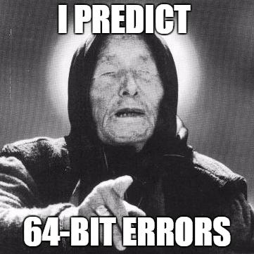 Я предвижу 64-битные ошибки