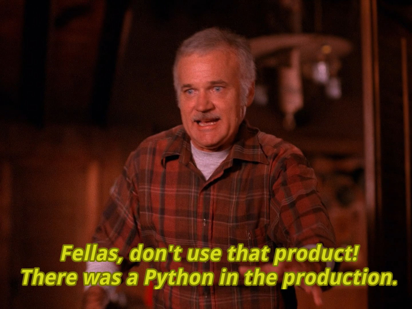 Fellas, don't use that product! There was a Python in the production