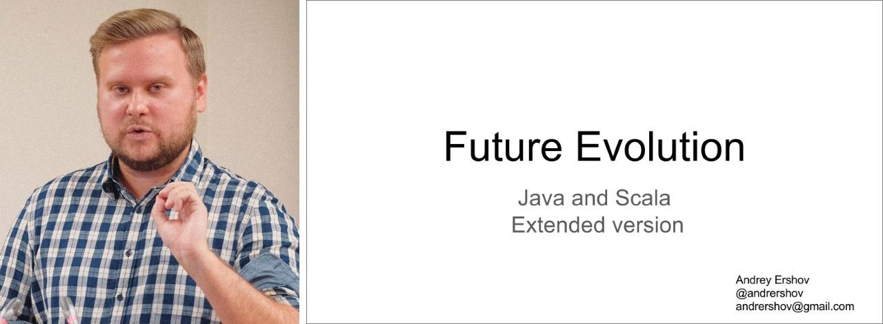 Андрей Ершов об эволюции Future в Java и Scala на jug.msk.ru - 1