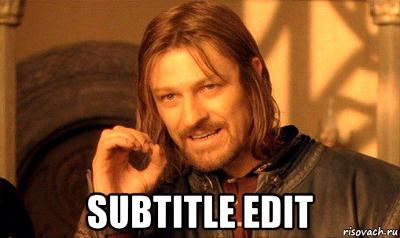 Нельзя просто так взять и отредактировать субтитры - 1