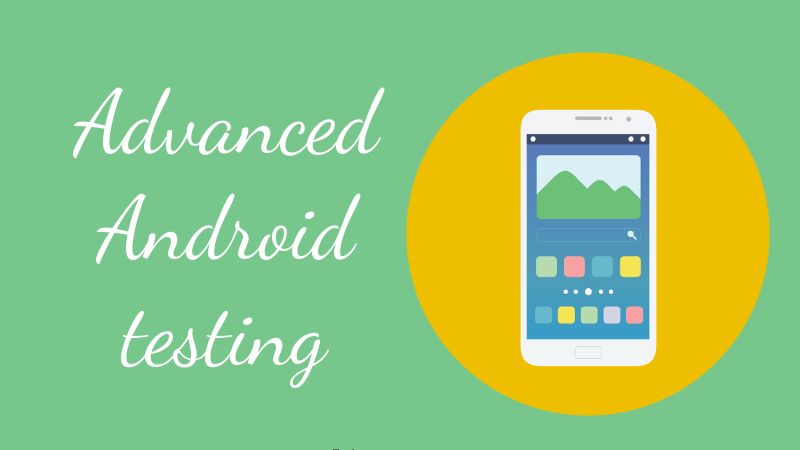 Advanced Android Testing - 1